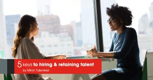 Image of 2 women sitting and facing each other with a text on the image showing 5 keys to hiring & retaining talent by: Mitch Talenfeld