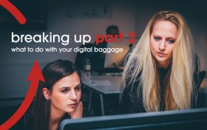 Image of two women looking at a flat monitor with a text over the image showing breaking up part 2 what to do with your digital baggage