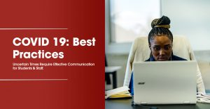 Image of a person sitting and looking at her laptop with a text on the left side showing COVID 19: Best Practices Uncertain Times Require Effective Communication for Students & Staff.