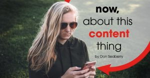 Image of a woman wearing sunglasses and looking at her phone with a text on the image showing now, about this content thing by Don Seaberry