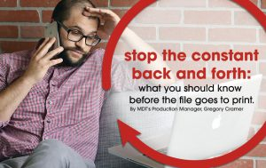 Image of a man sitting down with his left hand holding on his left side forehead and holding his phone with his right hand on his right ear with a text over the image showing stop the constant back and forth: want you should know before the file goes to print. By MDT's production manager, Gregory Cramer